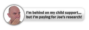I'm behind on my child support... but I'm paying for Joe's research!